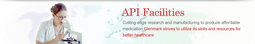 API Facilities - Cutting-edge research and manufacturing to produce affordable medication Glenmark strives to utilize its skills and resources for better healthcare